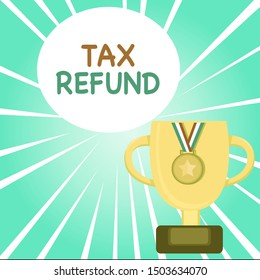 Handwriting text writing Tax Refund. Concept meaning refund on tax when the tax liability is less than the tax paid Trophy Cup on Pedestal with Plaque Decorated by Medal with Striped Ribbon.