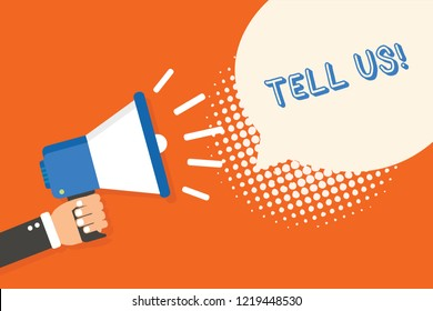 Handwriting text writing Tell Us. Concept meaning communicate information to someone in spoken or written words Man holding megaphone loudspeaker speech bubble orange background halftone.