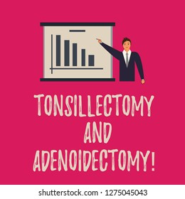 Handwriting text writing Tonsillectomy And Adenoidectomy. Concept meaning Procedure in removing tonsil and adenoid Man in Business Suit Standing Pointing a Board with Bar Chart Copy Space.