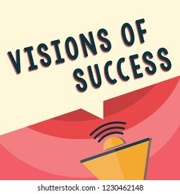 Handwriting text writing Visions Of Success. Concept meaning Clear End Result of Purpose Goal Perspective Plan