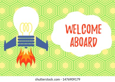 Handwriting text writing Welcome Aboard. Concept meaning Expression of greetings to a demonstrating whose arrived is desired Top view launching bulb rocket fire base. Starting new project. Fuel idea.