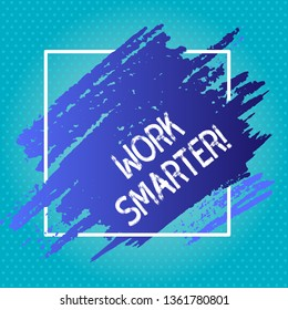Handwriting text writing Work Smarter. Concept meaning its better to efficient and productive than waste time Blue Tone Paint Inside Square Line Frame. Textured Smudges with Blank Space.