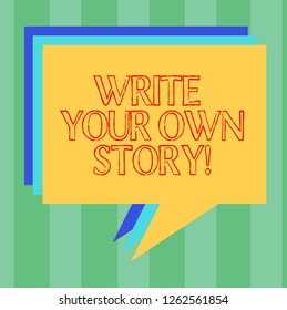 Handwriting text writing Write Your Own Story. Concept meaning Be the writer of demonstratingal destiny and success Stack of Speech Bubble Different Color Blank Colorful Piled Text Balloon.