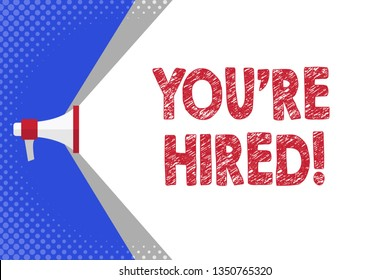 Handwriting text writing You Re Hired. Concept meaning Used by huanalysis resources indicate employee that he is got job Megaphone Extending the Capacity of Volume Range thru Blank Space Wide Beam.