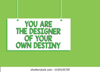 Handwriting text You Are The Designer Of Your Own Destiny. Concept meaning Embrace life Make changes Hanging board message communication open close sign green background.