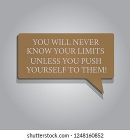 Handwriting text You Will Never Know Your Limits Unless You Push Yourself To Them. Concept meaning Motivation Rectangular shape Solid color Halftone Blank Speech Bubble with Shadow.