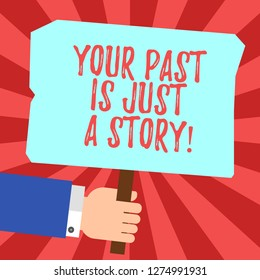Handwriting text Your Past Is Just A Story. Concept meaning Do not care about things that have happened Hu analysis Hand Holding Blank Colored Placard with Stick photo Text Space.