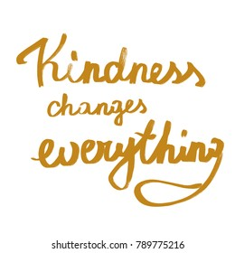 handwritten phrase kindness changes everything