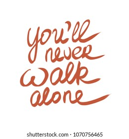 You Ll Never Walk Alone Images Stock Photos Vectors Shutterstock