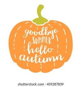 handwritten quote Goodbye summer hello autumn. White ink on a pumpkin. Decorative print element for your design.