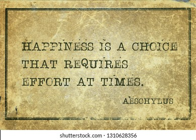 Happiness is a choice that requires effort at times - famous ancient Greek tragedian Aeschylus quote printed on grunge vintage cardboard