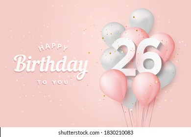 """Happy 26th birthday balloons greeting card background. 26 years anniversary. 26th celebrating with confetti. """"Illustration 3D"""""""