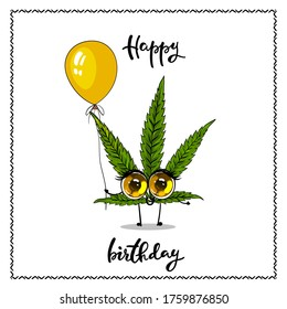 Happy birthday card with funny hemp character. Funny cannabis with very big cute eyes holding in his hand yellow balloon