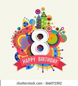 Happy Birthday eight 8 year, fun design with number, text label and colorful geometry element. Ideal for poster or greeting card.