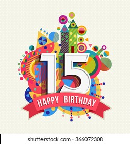 Happy Birthday fifteen 15 year, fun design with number, text label and colorful geometry element. Ideal for poster or greeting card.