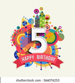 Happy Birthday five 5 year, fun design with number, text label and colorful geometry element. Ideal for poster or greeting card.