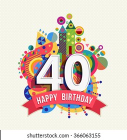 Happy Birthday forty 40 year fun celebration greeting card with number, text label and colorful geometry design.