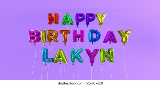 Happy Birthday Lakyn card with balloon text - 3D rendered stock image. This image can be used for a eCard or a print postcard.