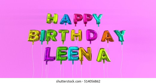 Happy Birthday Leena card with balloon text - 3D rendered stock image. This image can be used for a eCard or a print postcard.