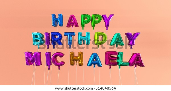 Happy Birthday Michaela card with balloon text - 3D rendered stock image. This image can be used for a eCard or a print postcard.