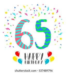 Happy birthday number 65, greeting card for sixty five year in fun art style with party confetti. Anniversary invitation, congratulations or celebration design.