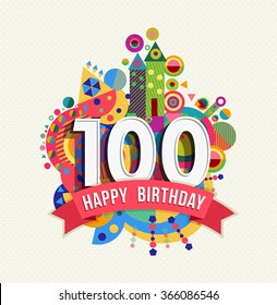 Happy Birthday one hundred 100 year, fun celebration greeting card with number, text label and colorful geometry design.