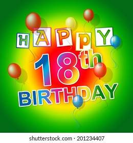 Happy Birthday Showing Fun Celebrations And Eighteen
