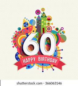 Happy Birthday sixty 60 year, fun celebration greeting card with number, text label and colorful geometry design.