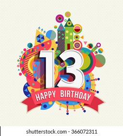 Happy Birthday thirteen 13 year fun celebration greeting card with number, text label and colorful geometry design.