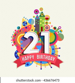 Happy Birthday twenty one 21 year, fun celebration anniversary greeting card with number, text label and colorful geometry design.