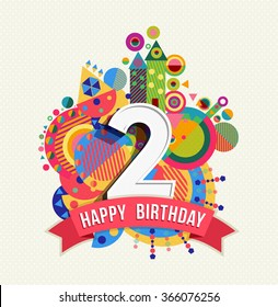 Happy Birthday Two 2 Year Fun Design With Number Text Label And Colorful Geometry