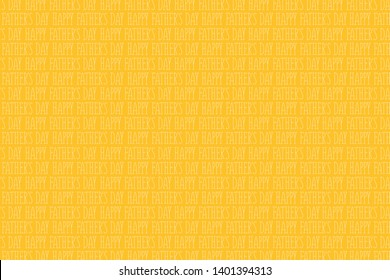 Happy father's day background. Many inscriptions on a yellow background. Copy space. Place for text. Congratulatory background. Festive background