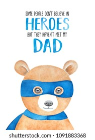 """Happy Father's Day card design with little teddy bear in super hero costume and text words """"Some people don't believe in heroes, but they haven't met my Dad"""". Hand drawn watercolour painting on white."""