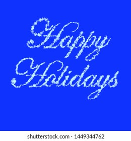 Happy Holidays Written With 3D Rendered Snow Flakes With A Slight Glow Over Solid Blue Background