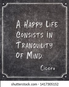 A happy life consists in tranquility of mind - ancient Roman philosopher Cicero quote written on framed chalkboard