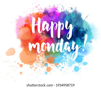Happy Monday - handwritten modern calligraphy lettering on colorful watercolor splash background