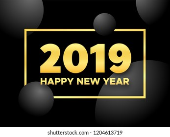 Happy New Year 2019. Modern greeting card with black background, balls and text in golden frame.
