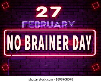 Happy No Brainer Day , February 27. Calendar on workplace Neon Text Effect on bricks Background, Empty space for text, Copy space right