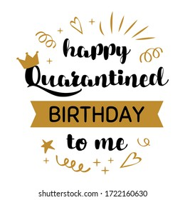 Happy Quarantined Birthday to me poster with crown. Phrase, lettering Quarantine home online party Birth graphic element