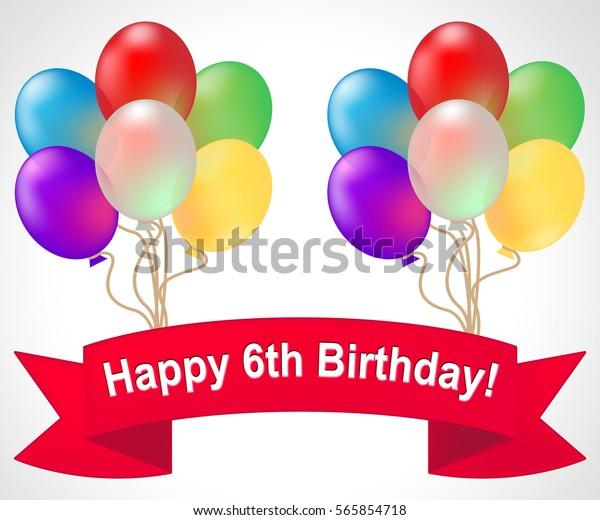 Happy Sixth Birthday Balloons Meaning 6th Stock Illustration 565854718