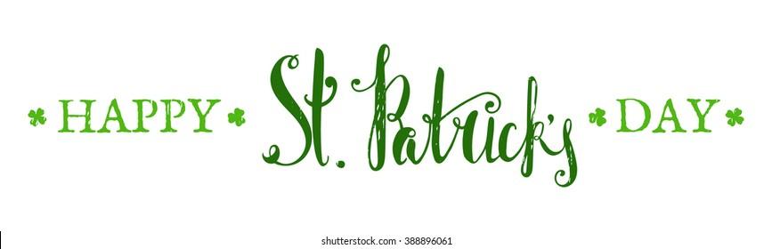 Happy St. Patricks day lettering. Grunge textured handwritten calligraphic inscriptions. Design element for greeting card, banner, invitation, postcard, vignette, flyer. Raster copy of vector file.