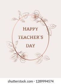 Happy teacher`s day. Bronze frame, wreath, cadre, template with roses and leaves for greeting card, postcard, invitation card, background.