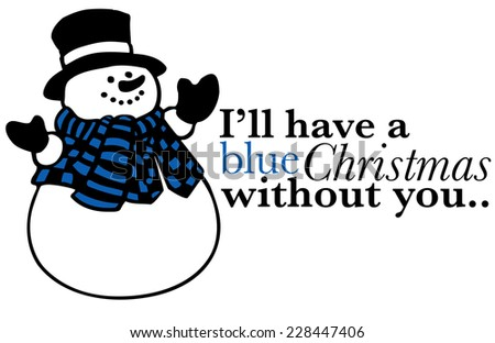 ill have a blue christmas without you greeting card sentiment - I Ll Have A Blue Christmas