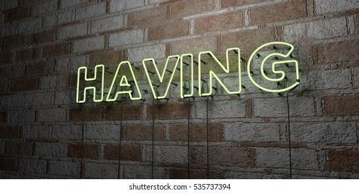 HAVING - Glowing Neon Sign on stonework wall - 3D rendered royalty free stock illustration.  Can be used for online banner ads and direct mailers.