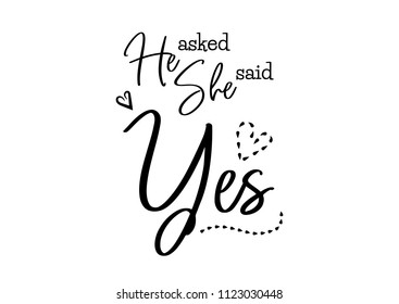He asked she said yes. Wedding typography design. Groom and bride marriage quote with heart. Lettering phrase. Calligraphy for couple. Love phrase.