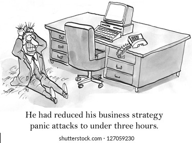 He had reduced his business strategy panic attacks to under three hours.