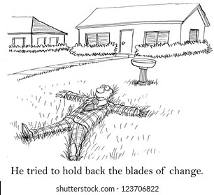 He tried to hold back the blades of change.