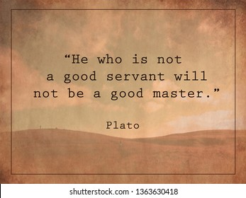 He who is not a good servant will not be a good master. Plato quote on vintage background.