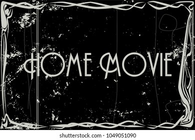 heavy grunge silent movie frame with text Home Movie