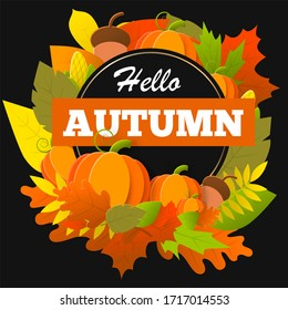 Hello autumn banner with congratulation text and leaf, pumpkin. Autumn leaves on a black background. Autumnal design for fall season poster, autumn greeting card illustration